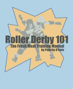 Roller Derby 101 —def agree with her approach to coaching fresh meat