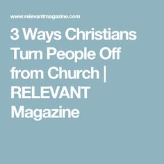 3 Ways Christians Turn People Off from Church | RELEVANT Magazine