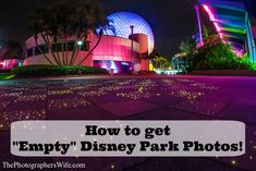 5 tips to get Empty Disney Park photos!! Always wanted to know how they did that!