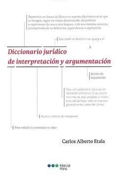 Carlos Alberto Etala : Diccionario jurídico de interpretación y argumentación. Buenos Aires : Marcial Pons Argentina, 2016, 386 p.
