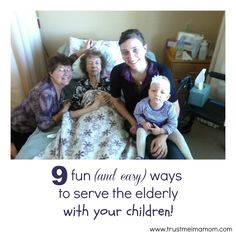 Trust Me, I'm a Mom: 9 fun ways to serve the elderly with your children