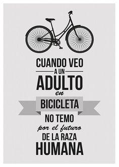 Cuando veo a un adulto en bicicleta no temo por el futuro de la raza humana