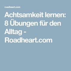 Achtsamkeit lernen: 8 Übungen für den Alltag - Roadheart.com
