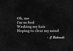 a thought from the great mind of Charles Bukowski it seems a little bit like… Poem Quotes, Words Quotes, Life Quotes, Sayings, Quotable Quotes, Qoutes, Pretty Words, Love Words, Beautiful Words