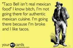 Broke and I like tacos.