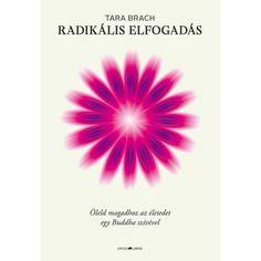 Felnövésünk során belegabalyodunk az értéktelenség hipnózisába: tetteinket és belső élményeinket átszövi annak megélése, hogy tele vagyunk hibákkal. De felébredhetünk ebből a hipnózisból. E felébredés útja a radikális elfogadás. Tara Brach: Radikális elfogadás - Öleld magadhoz az életet egy Buddha szívével