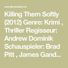 Killing Them Softly (2012) Genre: Krimi , Thriller Regisseur: Andrew Dominik Schauspieler: Brad Pitt , James Gandolfini , Scoot McNairy