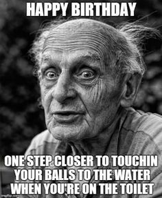 Happy Birthday Mize… You Are As Old As Fuck Brother! Have A Happy Birthday Old Man! Happy Birthday Old Man! You Are One Step Closer To Touching Your Balls To The Water When You Are On The Toilet… Make your own birthday meme! Funny Birthday Message, Friend Birthday Quotes, Birthday Messages, Happy Birthday Brother, Birthday Wishes Funny, Happy Birthday Quotes, Humor Birthday, Man Birthday, Birthday Greetings
