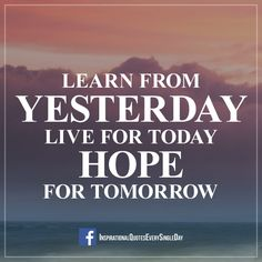 Learn from yesterday, live for today, hope for tomorrow. Albert Einstein ‪#‎quotes‬ ‪#‎motivation‬ ‪#‎inspiration‬ https://www.facebook.com/InspirationalQuotesEverySingleDay/