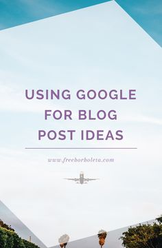 Using Google Searches (+ Google Analytics) for Blog Post Ideas - freeborboleta