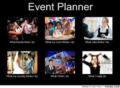 what people think i do/what i really do event planner - Google Search