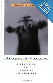 Strangers to Ourselves: Discovering the Adaptive Unconscious: Timothy D. Wilson: 9780674013827: Amazon.com: Books