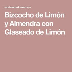 Bizcocho de Limón y Almendra con Glaseado de Limón