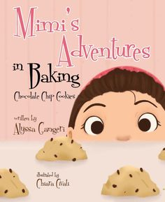 Mimi's Adventure in Baking Chocolate Chip Cookies by Alyssa Gangeri  Do your kids have an inclination for baking or just simply love sweets (cookies, to be exact)? I highly suggest using this book to encourage that interest and to also teach other things such as reading and math!