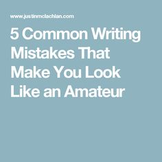 5 Common Writing Mistakes That Make You Look Like an Amateur