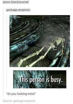 Sometimes, skeletons are busy in Skyrim. Skyrim Is The Best Game Ever Made And I Have The Memes To Prove It The Elder Scrolls, Elder Scrolls Memes, Elder Scrolls Online, Funny Gaming Memes, Funny Games, Gamer Meme, Video Games Funny, Skyrim Funny, Skyrim 5