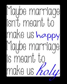 But/and wouldn't we be more happy if we were more Holy? because we would be closer to God Best Marriage Advice, Marriage And Family, Marriage Relationship, Marriage Gifts, Relationships, Some Quotes, Great Quotes, Quotes To Live By, Married Life Quotes