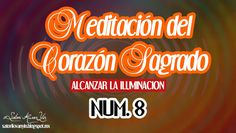 ACTIVACION CORAZON SAGRADO ALCANZAR LA ILUMINACION LECCION 8.