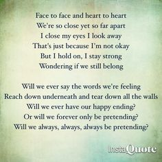 Pretending lyrics from Glee. Describes everything perfectly.