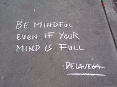 I like this - being mindful does not mean that the mind should be empty