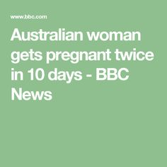 Australian woman gets pregnant twice in 10 days - BBC News