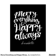 Merry Everything and Happy Always Holiday Wishes Postcard July 16 2017 #zazzle #junkydotcom #summer #gift