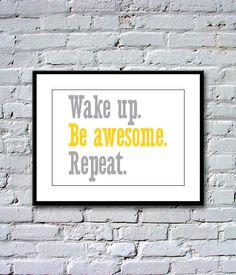 Wake up. Be awesome. Repeat. - Framed print