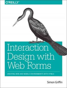 Interaction Design With Web Forms: Creating Web and Mobile Environments With Html5