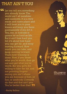 Most memorable quotes from Rocky Balboa, a movie based on film. Find important Rocky Balboa quotes from film series:Rocky Rocky II Rocky III Rocky IV Rocky V and Rocky Balboa Check InboundQuotes for Rocky Quotes, Rocky Balboa Quotes, The Words, Rambo 3, Wisdom Quotes, Life Quotes, Motivational Quotes, Inspirational Quotes, Warrior Quotes