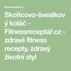 Skořicovo-švestkový koláč - Fitnessreceptář.cz - zdravé fitness recepty, zdravý životní styl Math Equations, Fitness, Drinks, Drinking, Beverages, Drink, Beverage
