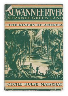 """""""Suwannee River: Strange Green Land"""" by Cecile Hulse Matschat. Published by the Literary Guild, 1938."""