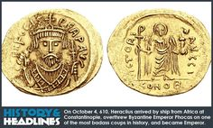 On October 4, 610 A.D., Heraclius arrived by ship from Africa at Constantinople, overthrew Byzantine Emperor Phocas on one of the most badass coups in history, and became Emperor.