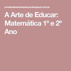 A Arte de Educar: Matemática 1º e 2º Ano