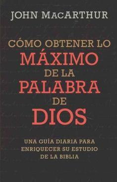 Como obtener lo maximo de la Palabra de Dios / How to get the most from the Word of God
