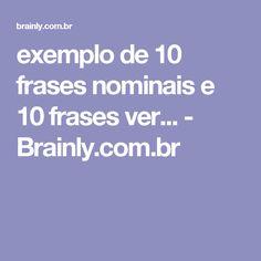 exemplo de 10 frases nominais e 10 frases ver... - Brainly.com.br