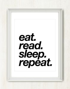 Eat. Read. Sleep. Repeat. - 8x10 inch Print on A4 (in Black and White). $18.00, via Etsy.