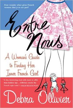 Entre Nous: A Woman's Guide To Finding Her Inner French Girl: Debra Ollivier: 9780312308773: Amazon.com: Books