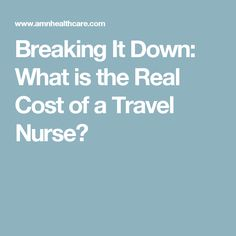 Breaking It Down: What is the Real Cost of a Travel Nurse?
