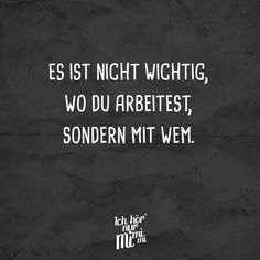 Es ist nicht so wichtig, wo du arbeitest, sondern mit wem Visual Statements® It's not so important where you work, but with whom. Sayings / Quotes / Quotes / Ichhörnurmimimi / witty / funny / sarcasm / friendship / relationship / irony Work Quotes, Wisdom Quotes, Quotes Quotes, Sarcastic Quotes, Funny Quotes, Motivational Quotes, Inspirational Quotes, Abraham Hicks Quotes, Sarcasm Humor