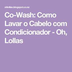 Co-Wash: Como Lavar o Cabelo com Condicionador - Oh, Lollas