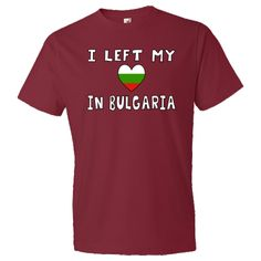 "Fun design uses a heart shaped #Bulgarian Flag to read, ""I left my heart in Bulgaria."" Put a smile on your face when you honor your ethnic heritage, ancestry and culture. Travelers will like this, too, as a memento of a trip, vacation or holiday. Terrific gift for Christmas, birthday, and, of course, Valentine's Day. $22.99 ink.flagnation.com"