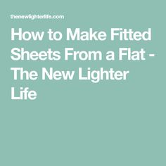 How to Make Fitted Sheets From a Flat - The New Lighter Life