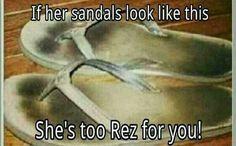 She's 2 Rez 4 u bro..