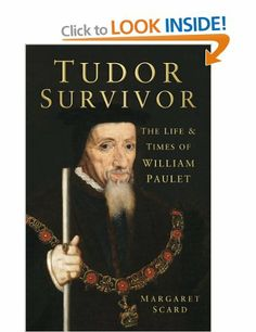Tudor Survivor: The Life and Time of Courtier William Paulet: Amazon.co.uk: Margaret Scard: Books