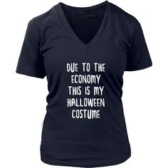 Due to the Economy this is my Halloween Costume Halloween T-shirt