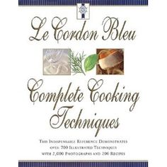 Compra Le Cordon Bleu Complete Cooking Techniques: The Indispensable Reference Demonstrates over 700 Illustrated Techniques With 000 Photos and 200 Recipes. Le Cordon Bleu, Fiber Rich Foods, Healthy Food Choices, Healthy Foods, Menu Restaurant, Culinary Arts, Wine Recipes, Cooking Tips, Balanced Diet