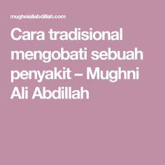Cara tradisional mengobati sebuah penyakit – Mughni Ali Abdillah