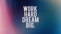 Work hard dream big. 35 Inspirational Typography HD Wallpapers for Desktop, iPhone and Android
