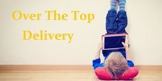 All You Should Know About Over-the-Top Delivery. http://myvigour.com/know-about-over-the-top-delivery/
