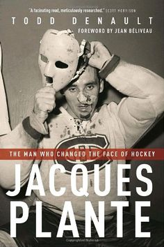 Jacques Plante: The Man Who Changed the Face of Hockey $15.98